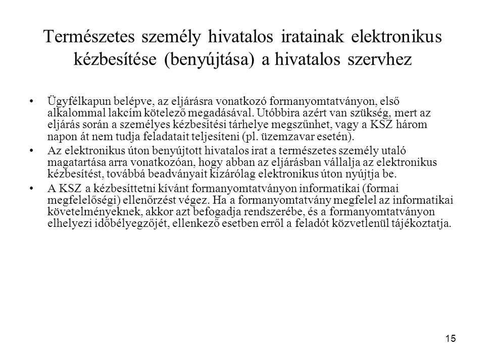 15 Természetes személy hivatalos iratainak elektronikus kézbesítése (benyújtása) a hivatalos szervhez Ügyfélkapun belépve, az eljárásra vonatkozó form