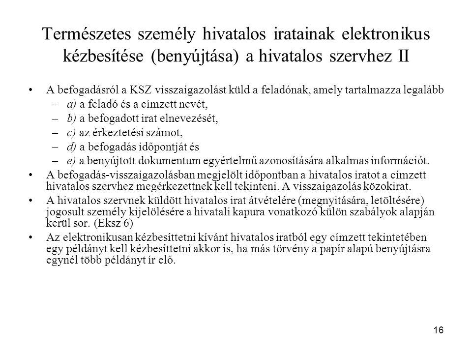 16 Természetes személy hivatalos iratainak elektronikus kézbesítése (benyújtása) a hivatalos szervhez II A befogadásról a KSZ visszaigazolást küld a f