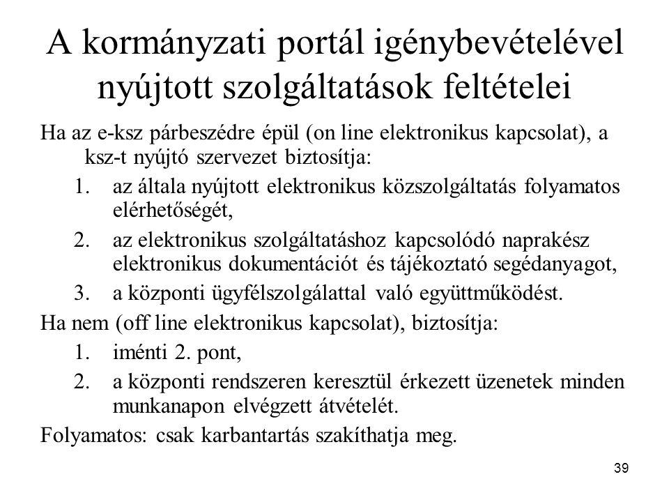 39 A kormányzati portál igénybevételével nyújtott szolgáltatások feltételei Ha az e-ksz párbeszédre épül (on line elektronikus kapcsolat), a ksz-t nyú