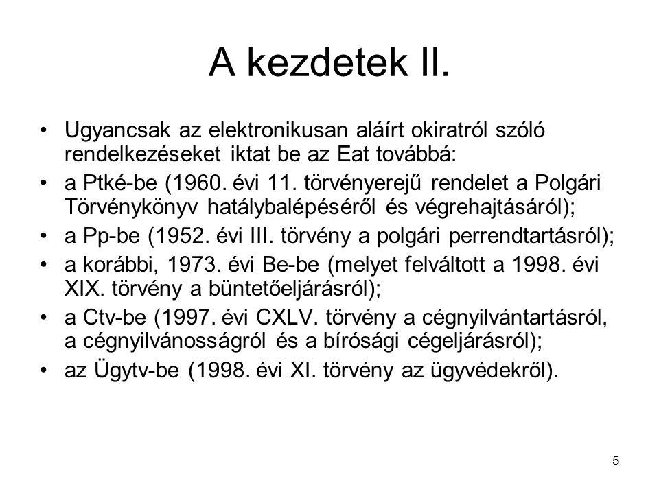 5 A kezdetek II. Ugyancsak az elektronikusan aláírt okiratról szóló rendelkezéseket iktat be az Eat továbbá: a Ptké-be (1960. évi 11. törvényerejű ren