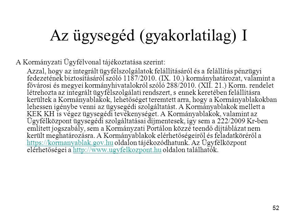 52 Az ügysegéd (gyakorlatilag) I A Kormányzati Ügyfélvonal tájékoztatása szerint: Azzal, hogy az integrált ügyfélszolgálatok felállításáról és a felállítás pénzügyi fedezetének biztosításáról szóló 1187/2010.