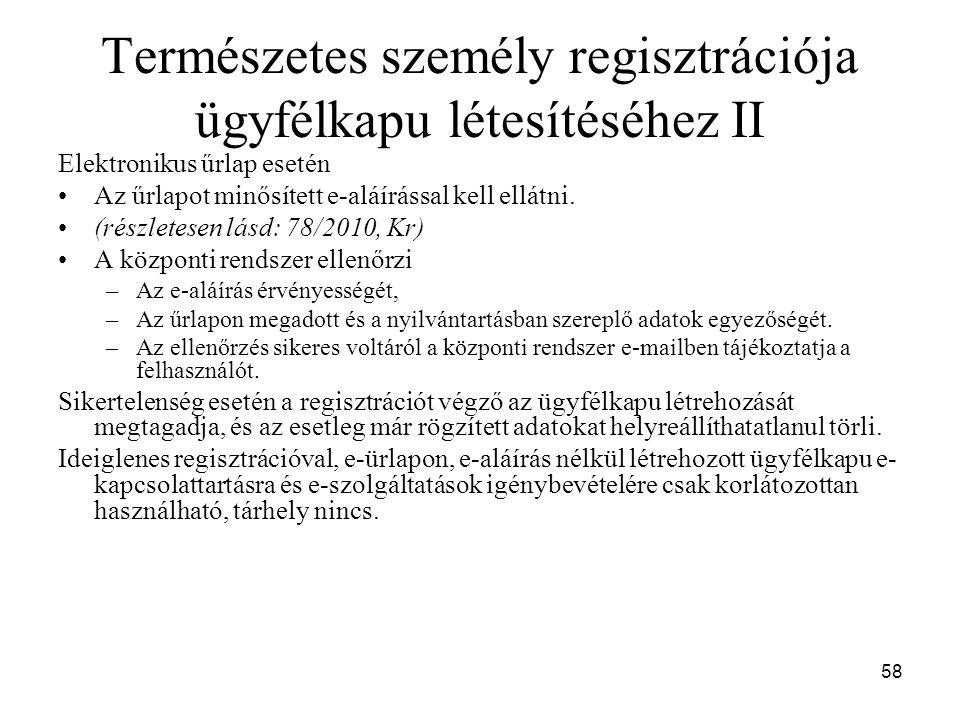 58 Természetes személy regisztrációja ügyfélkapu létesítéséhez II Elektronikus űrlap esetén Az űrlapot minősített e-aláírással kell ellátni. (részlete