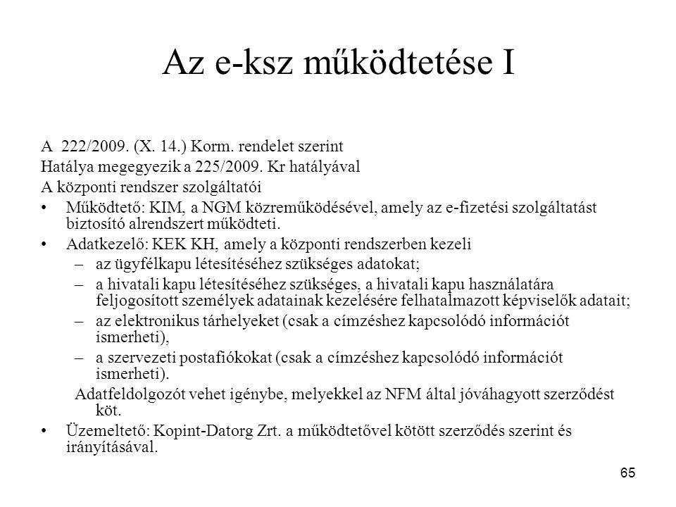 65 Az e-ksz működtetése I A 222/2009. (X. 14.) Korm. rendelet szerint Hatálya megegyezik a 225/2009. Kr hatályával A központi rendszer szolgáltatói Mű