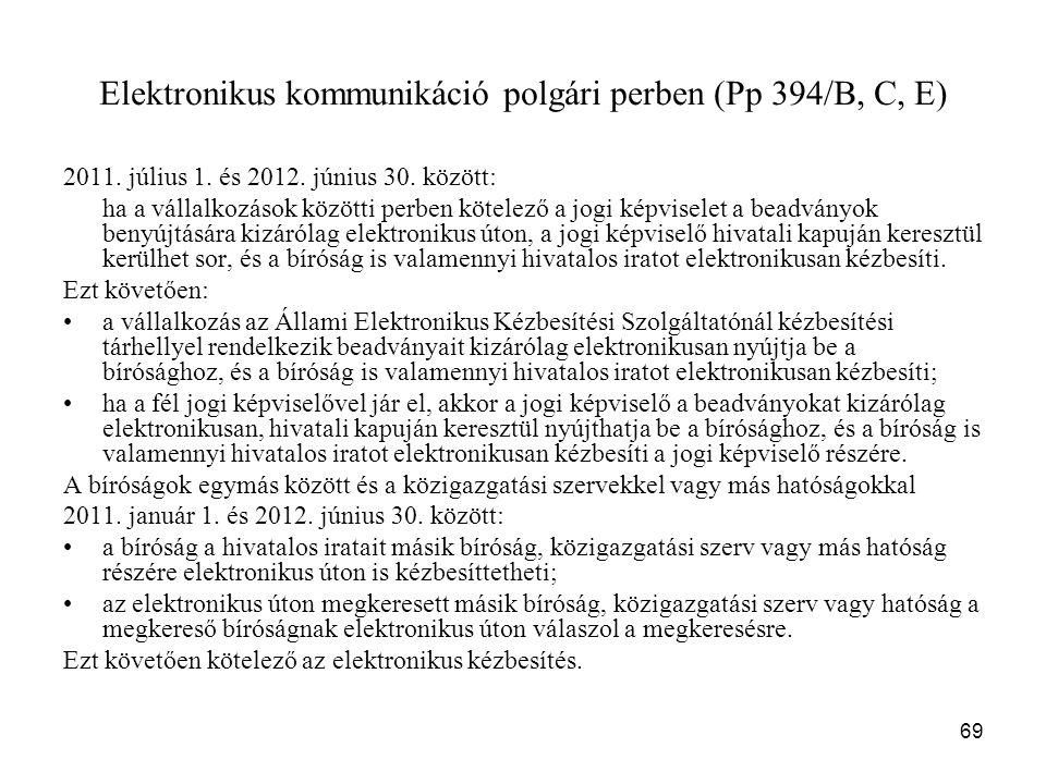 69 Elektronikus kommunikáció polgári perben (Pp 394/B, C, E) 2011. július 1. és 2012. június 30. között: ha a vállalkozások közötti perben kötelező a
