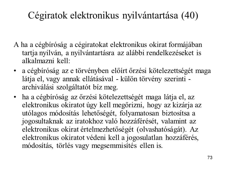 73 Cégiratok elektronikus nyilvántartása (40) A ha a cégbíróság a cégiratokat elektronikus okirat formájában tartja nyilván, a nyilvántartásra az aláb