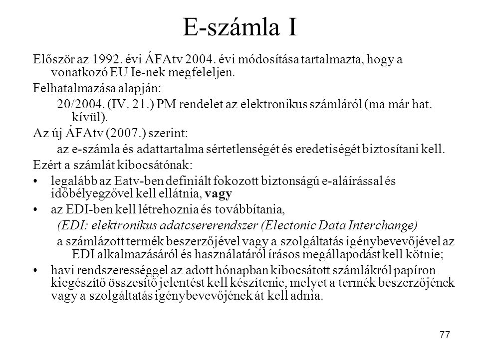 77 E-számla I Először az 1992. évi ÁFAtv 2004. évi módosítása tartalmazta, hogy a vonatkozó EU Ie-nek megfeleljen. Felhatalmazása alapján: 20/2004. (I