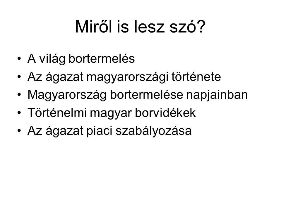 A magyarországi szőlő- és bortermelés 1996 – 2000 átlaga 20022003 Terület (1000 ha)12593 Termésmennyisé g (1000 tonna) 671501581 Termésátlag (kg/ha) 631057506250 Étkezési célra felhasznált (1000 tonna) 392322 Bor (1000 hektoliter) 412633333880