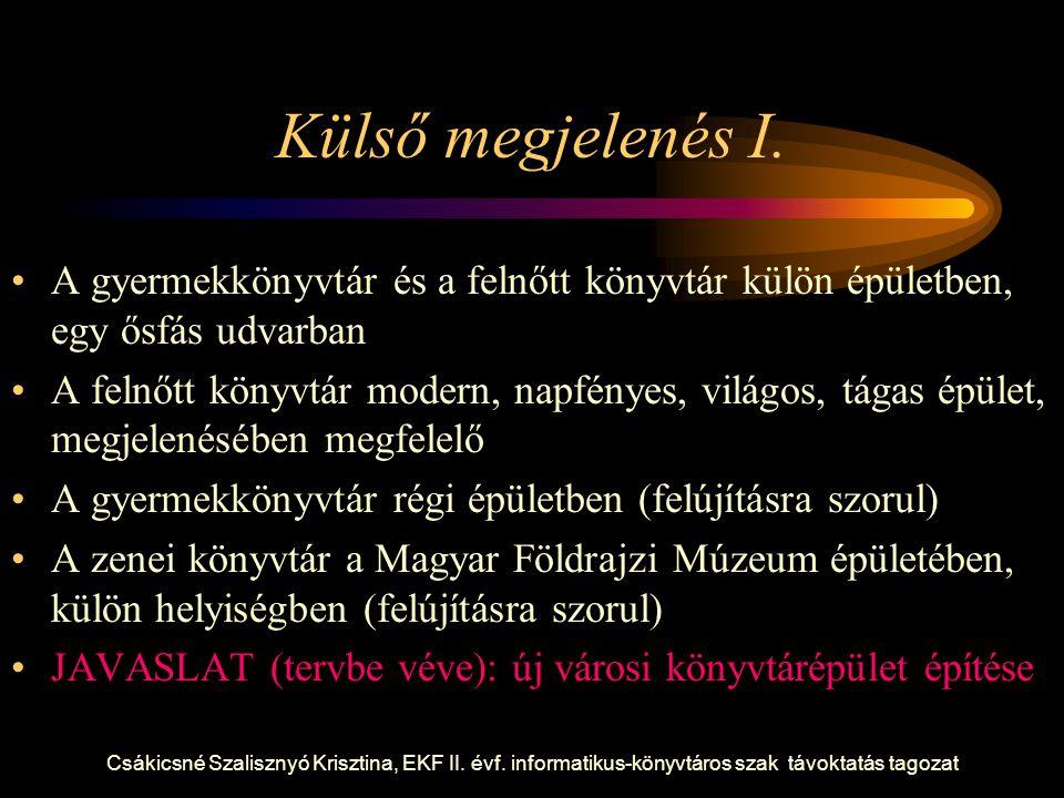 Csákicsné Szalisznyó Krisztina, EKF II. évf. informatikus-könyvtáros szak távoktatás tagozat Külső megjelenés I. A gyermekkönyvtár és a felnőtt könyvt