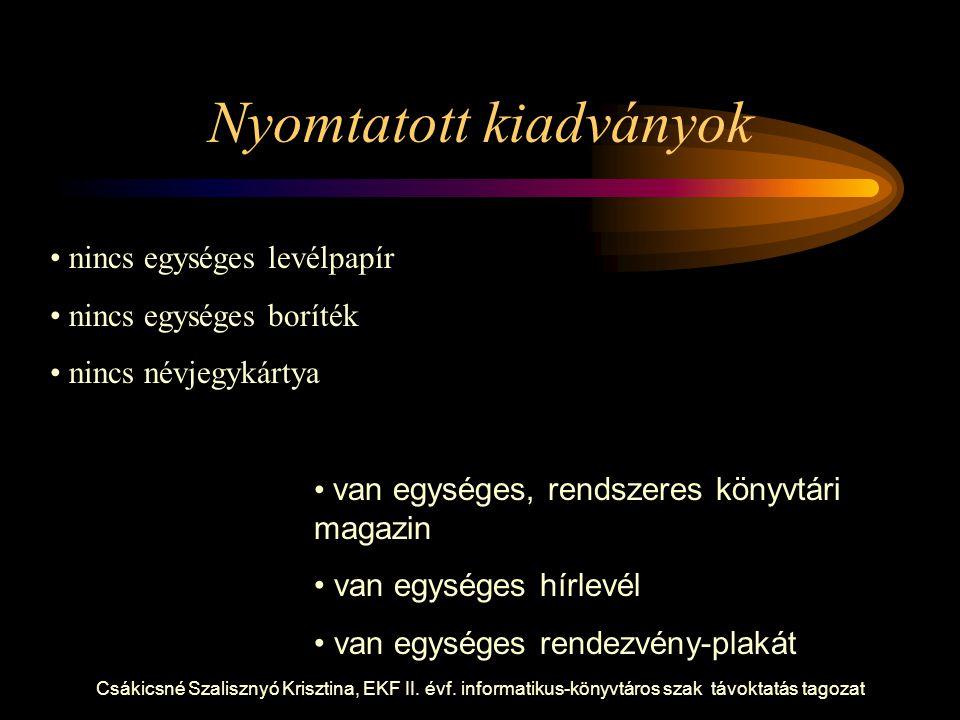 Csákicsné Szalisznyó Krisztina, EKF II. évf. informatikus-könyvtáros szak távoktatás tagozat Nyomtatott kiadványok nincs egységes levélpapír nincs egy
