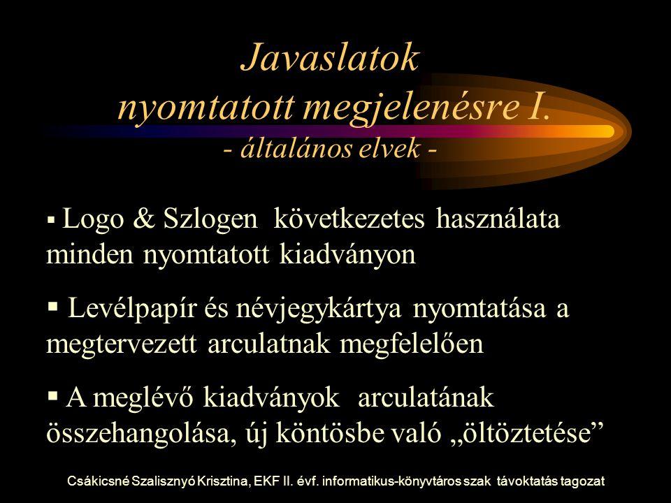 Csákicsné Szalisznyó Krisztina, EKF II. évf. informatikus-könyvtáros szak távoktatás tagozat Javaslatok nyomtatott megjelenésre I. - általános elvek -