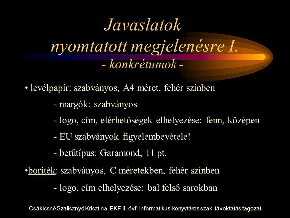 Csákicsné Szalisznyó Krisztina, EKF II. évf. informatikus-könyvtáros szak távoktatás tagozat Javaslatok nyomtatott megjelenésre I. - konkrétumok - lev