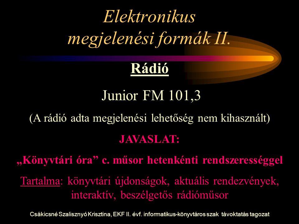 Csákicsné Szalisznyó Krisztina, EKF II. évf. informatikus-könyvtáros szak távoktatás tagozat Elektronikus megjelenési formák II. Rádió Junior FM 101,3