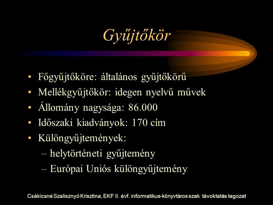 Csákicsné Szalisznyó Krisztina, EKF II. évf. informatikus-könyvtáros szak távoktatás tagozat Gyűjtőkör Főgyűjtőköre: általános gyűjtőkörű Mellékgyűjtő
