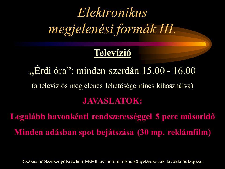 """Csákicsné Szalisznyó Krisztina, EKF II. évf. informatikus-könyvtáros szak távoktatás tagozat Elektronikus megjelenési formák III. Televízió """"Érdi óra"""""""