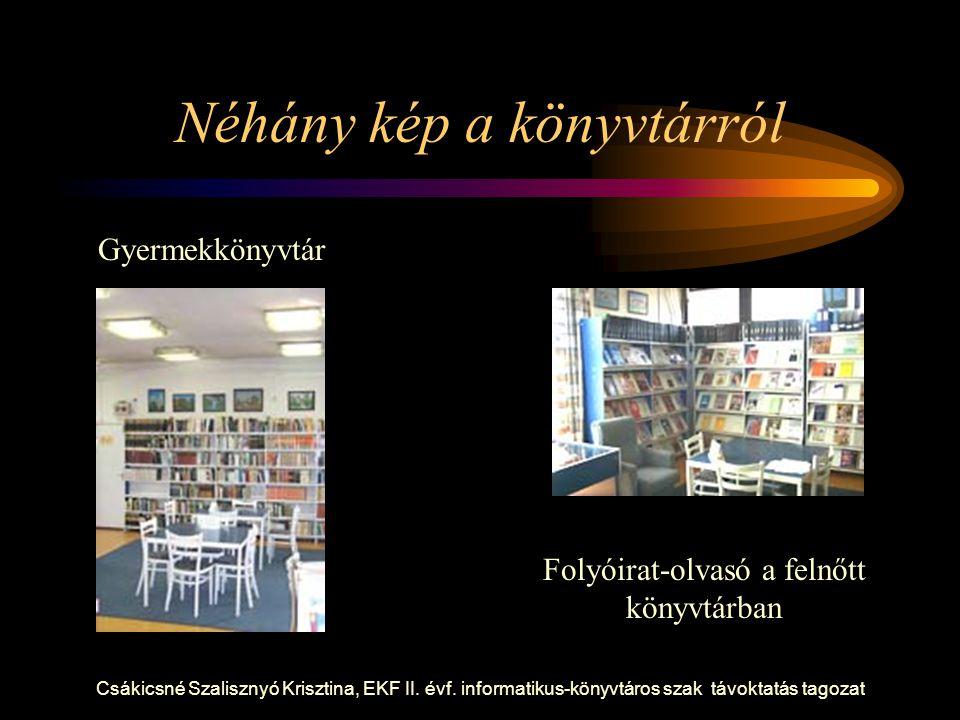 Csákicsné Szalisznyó Krisztina, EKF II. évf. informatikus-könyvtáros szak távoktatás tagozat Néhány kép a könyvtárról Folyóirat-olvasó a felnőtt könyv