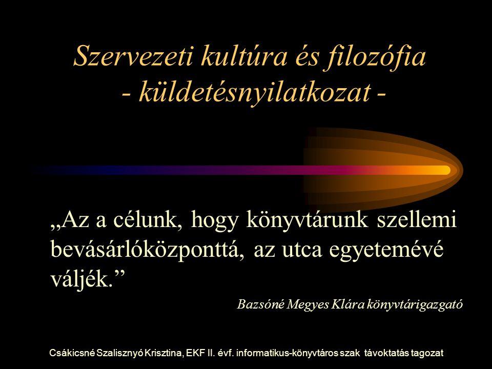 """Csákicsné Szalisznyó Krisztina, EKF II. évf. informatikus-könyvtáros szak távoktatás tagozat Szervezeti kultúra és filozófia - küldetésnyilatkozat - """""""