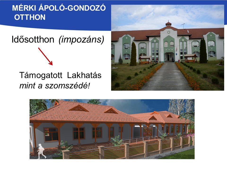 MÉRKI ÁPOLÓ-GONDOZÓ OTTHON Idősotthon (impozáns) Támogatott Lakhatás mint a szomszédé !