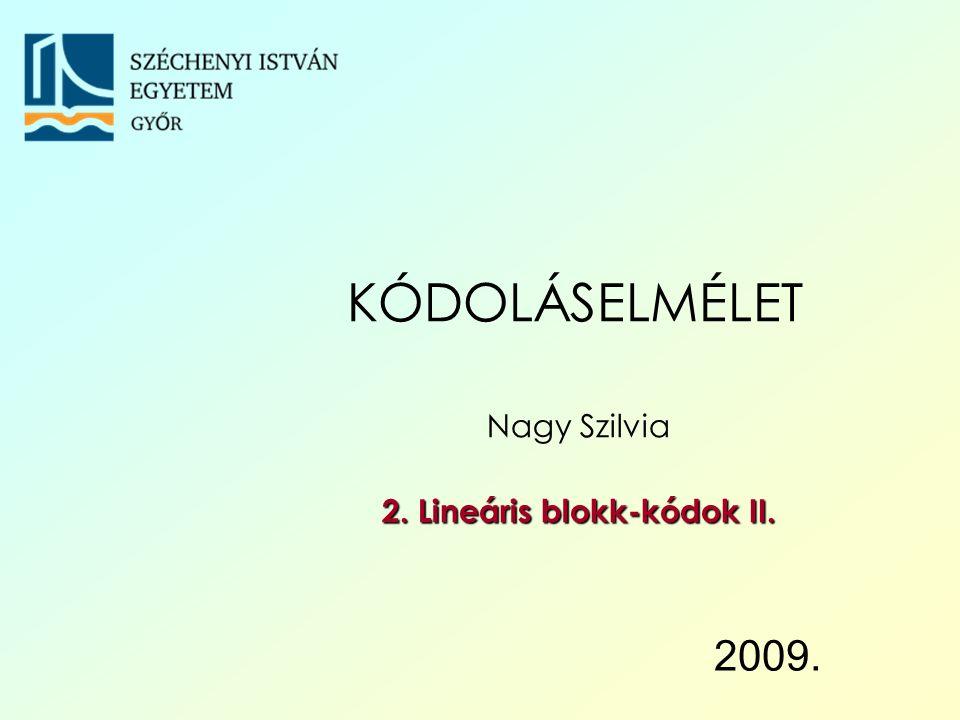 2009. KÓDOLÁSELMÉLET Nagy Szilvia 2. Lineáris blokk-kódok II.