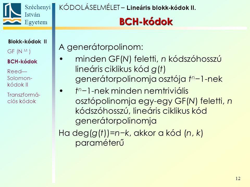 Széchenyi István Egyetem 12 A generátorpolinom: minden GF(N) feletti, n kódszóhosszú lineáris ciklikus kód g(t) generátorpolinomja osztója t n −1-nek