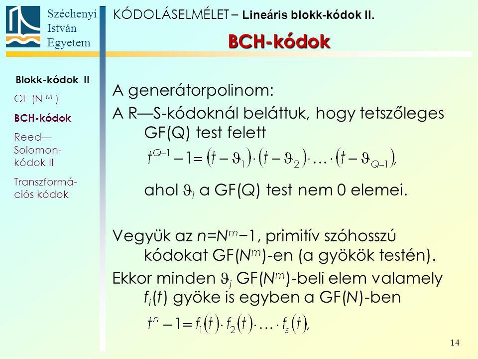 Széchenyi István Egyetem 14 A generátorpolinom: A R—S-kódoknál beláttuk, hogy tetszőleges GF(Q) test felett ahol i a GF(Q) test nem 0 elemei. Vegyük a