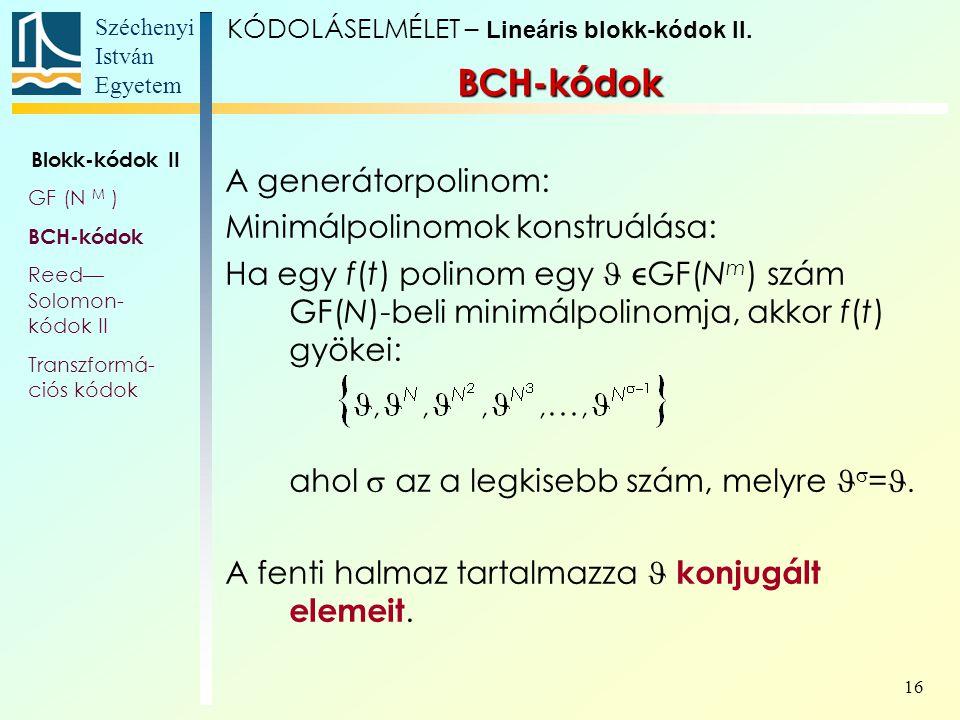 Széchenyi István Egyetem 16 A generátorpolinom: Minimálpolinomok konstruálása: Ha egy f(t) polinom egy GF(N m ) szám GF(N)-beli minimálpolinomja, akk