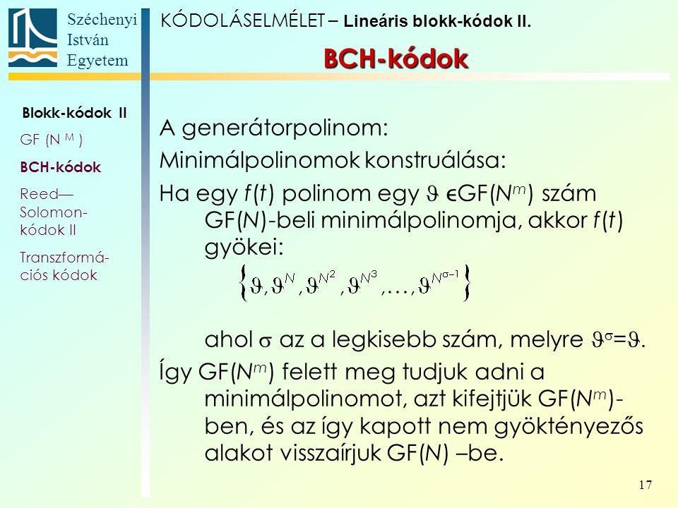 Széchenyi István Egyetem 17 A generátorpolinom: Minimálpolinomok konstruálása: Ha egy f(t) polinom egy GF(N m ) szám GF(N)-beli minimálpolinomja, akk