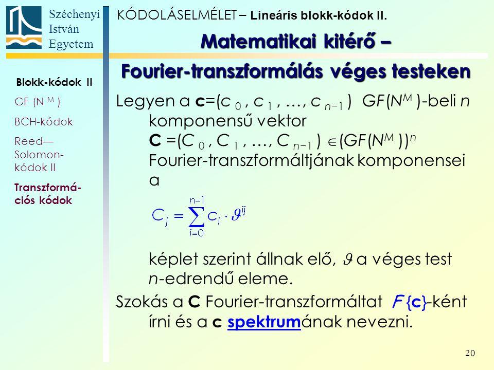 Széchenyi István Egyetem 20 Legyen a c =(c 0, c 1, …, c n−1 ) GF(N M )-beli n komponensű vektor C =(C 0, C 1, …, C n−1 )  (GF(N M )) n Fourier-transz