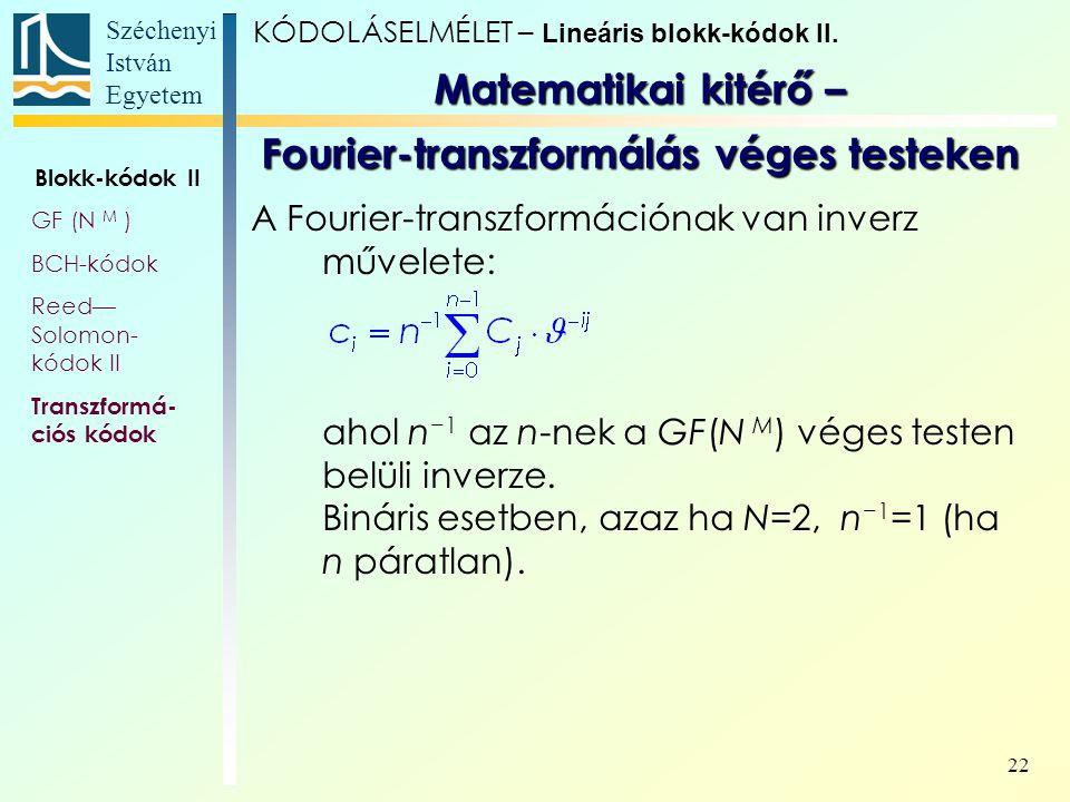 Széchenyi István Egyetem 22 A Fourier-transzformációnak van inverz művelete: ahol n −1 az n-nek a GF(N M ) véges testen belüli inverze. Bináris esetbe