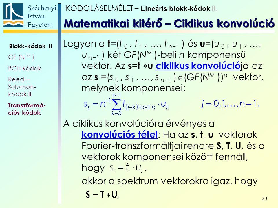 Széchenyi István Egyetem 23 Legyen a t =(t 0, t 1, …, t n−1 ) és u =(u 0, u 1, …, u n−1 ) két GF(N M )-beli n komponensű vektor. Az s = t  u ciklikus