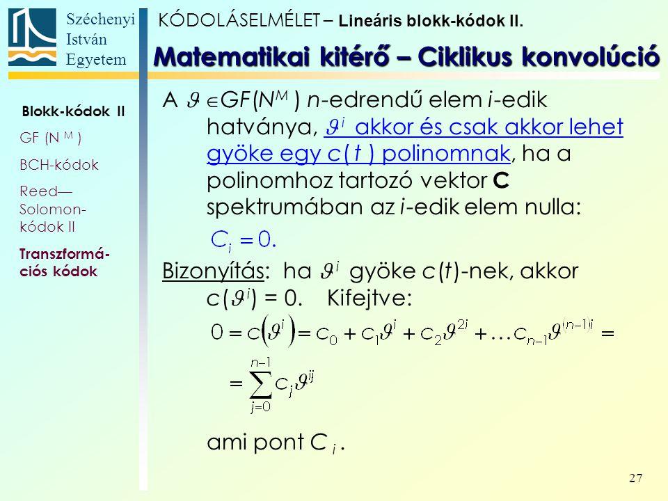 Széchenyi István Egyetem 27 A  GF(N M ) n-edrendű elem i-edik hatványa, i akkor és csak akkor lehet gyöke egy c( t ) polinomnak, ha a polinomhoz tart