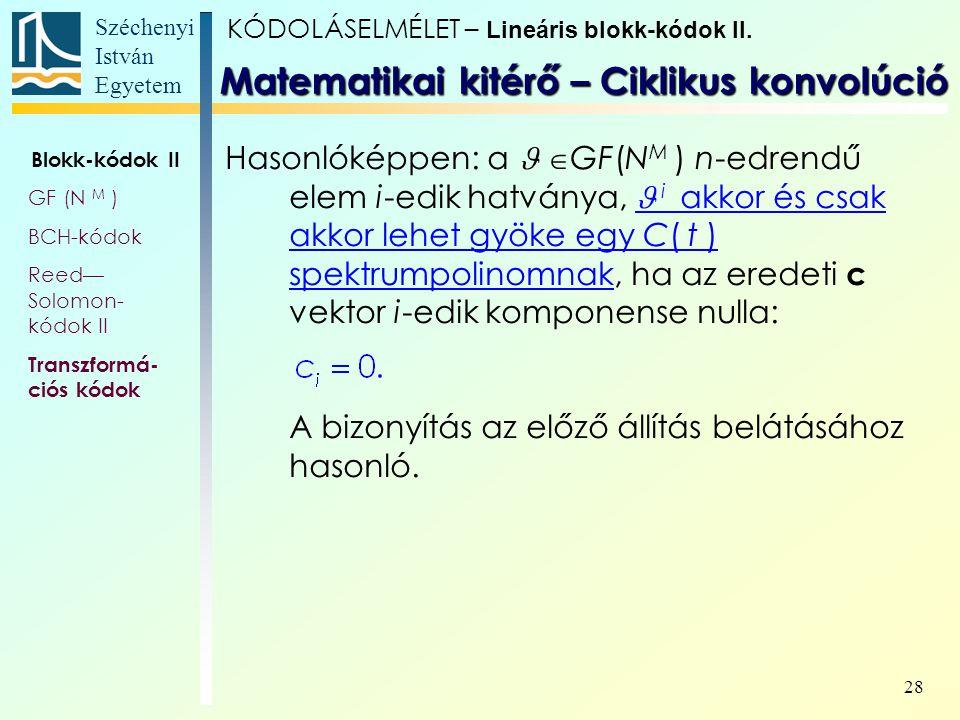 Széchenyi István Egyetem 28 Hasonlóképpen: a  GF(N M ) n-edrendű elem i-edik hatványa, i akkor és csak akkor lehet gyöke egy C( t ) spektrumpolinomna