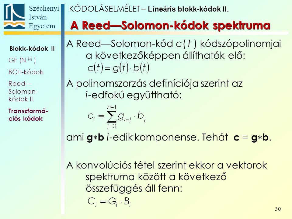 Széchenyi István Egyetem 30 A Reed—Solomon-kód c( t ) kódszópolinomjai a következőképpen állíthatók elő: A polinomszorzás definíciója szerint az i-edf