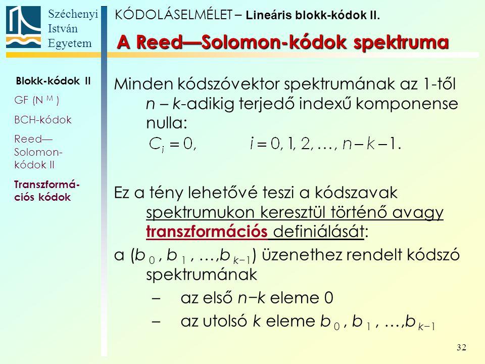 Széchenyi István Egyetem 32 A Reed—Solomon-kódok spektruma Minden kódszóvektor spektrumának az 1-től n – k-adikig terjedő indexű komponense nulla: Ez