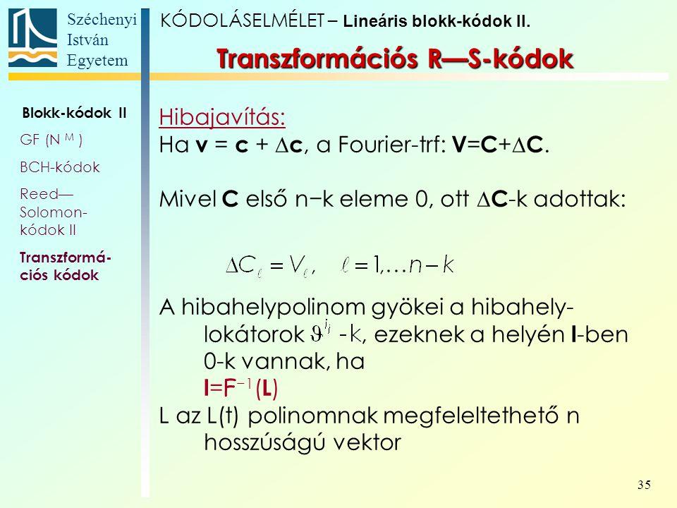 Széchenyi István Egyetem 35 Transzformációs R—S-kódok Hibajavítás: Ha v = c +  c, a Fourier-trf: V = C +  C. Mivel C első n−k eleme 0, ott  C -k ad