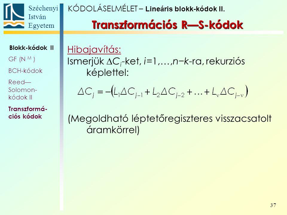 Széchenyi István Egyetem 37 Transzformációs R—S-kódok Hibajavítás: Ismerjük  C i -ket, i=1,…,n−k-ra, rekurziós képlettel: (Megoldható léptetőregiszte