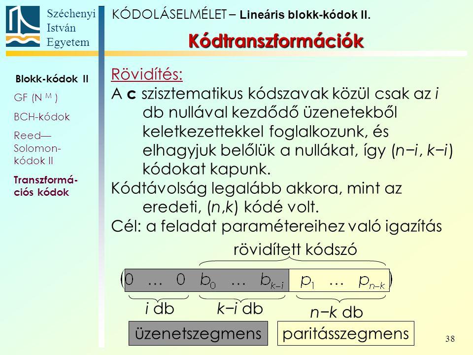 Széchenyi István Egyetem 38 Kódtranszformációk Rövidítés: A c szisztematikus kódszavak közül csak az i db nullával kezdődő üzenetekből keletkezettekke