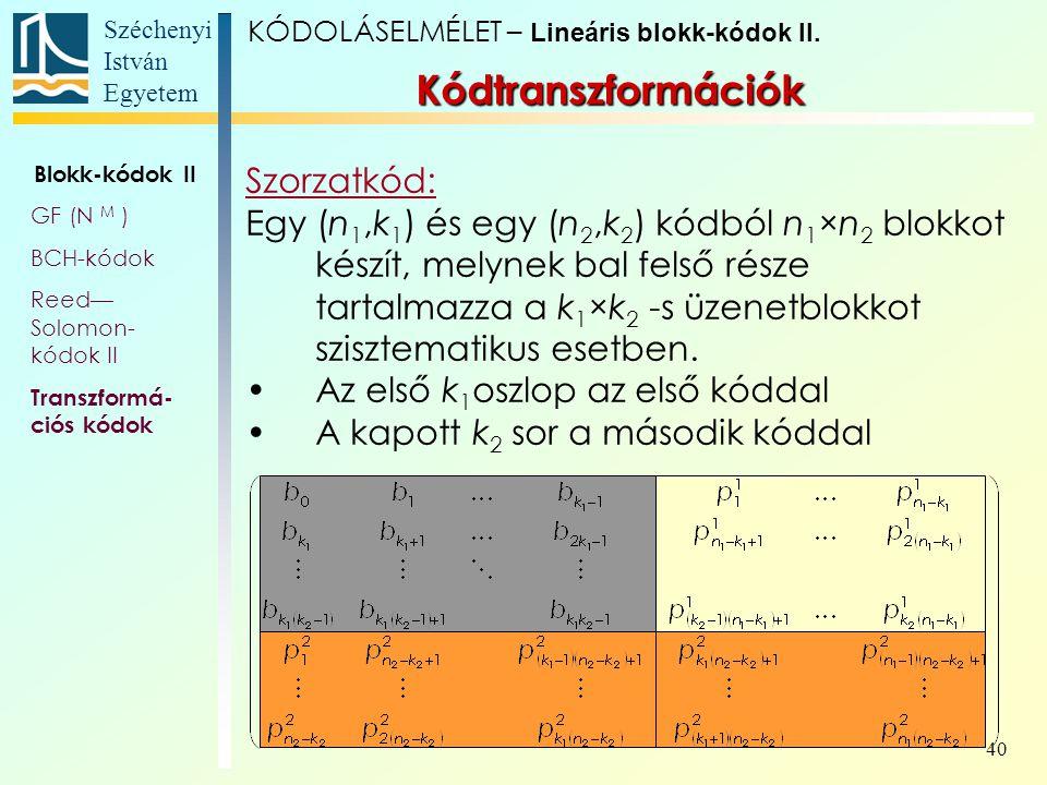 Széchenyi István Egyetem 40 Kódtranszformációk Szorzatkód: Egy (n 1,k 1 ) és egy (n 2,k 2 ) kódból n 1 ×n 2 blokkot készít, melynek bal felső része ta