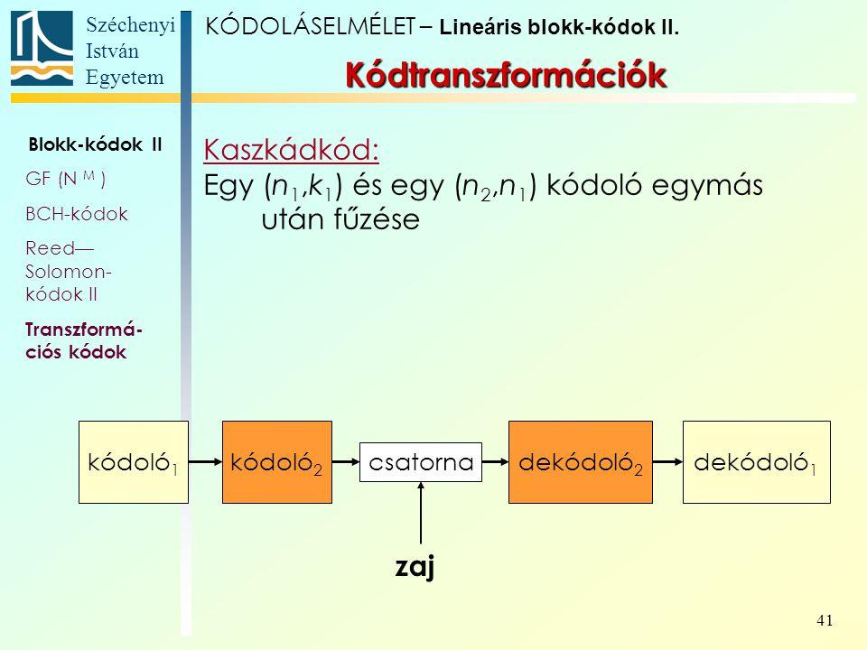 Széchenyi István Egyetem 41 Kódtranszformációk Kaszkádkód: Egy (n 1,k 1 ) és egy (n 2,n 1 ) kódoló egymás után fűzése KÓDOLÁSELMÉLET – Lineáris blokk-