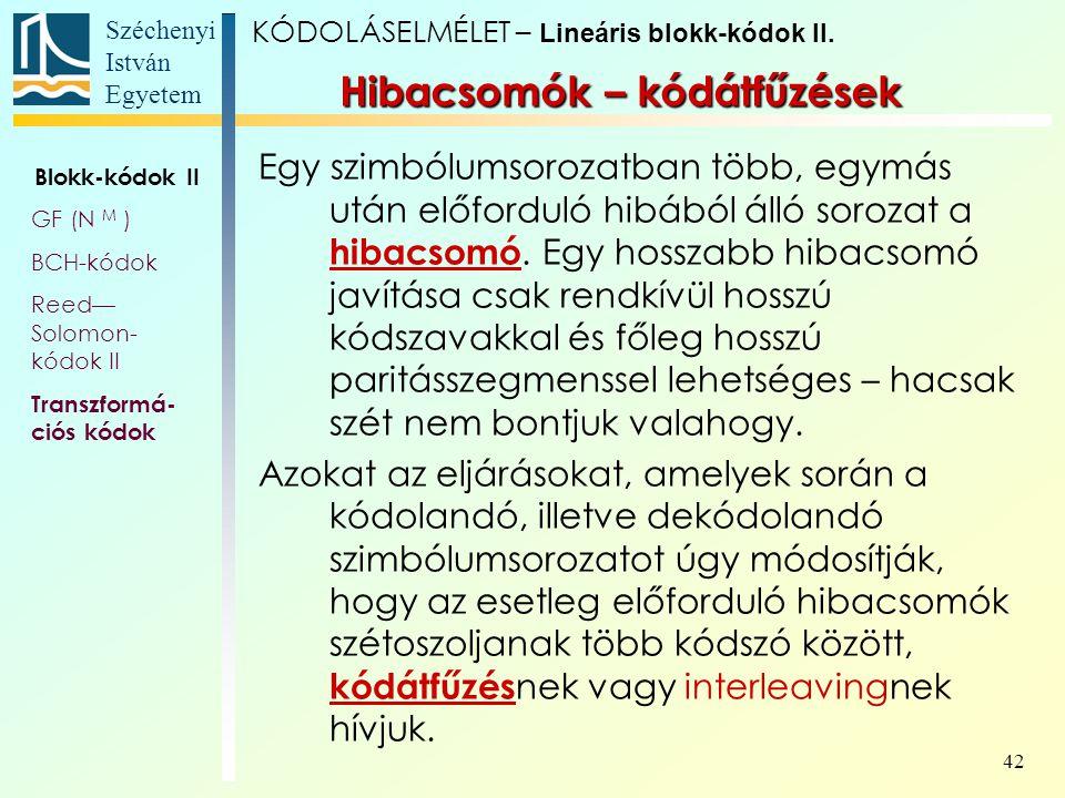 Széchenyi István Egyetem 42 Hibacsomók – kódátfűzések Egy szimbólumsorozatban több, egymás után előforduló hibából álló sorozat a hibacsomó. Egy hossz