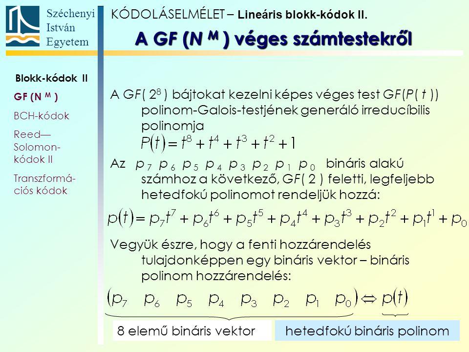 Széchenyi István Egyetem 9 A GF( 2 8 ) bájtokat kezelni képes véges test GF(P( t )) polinom-Galois-testjének generáló irreducíbilis polinomja Az p 7 p