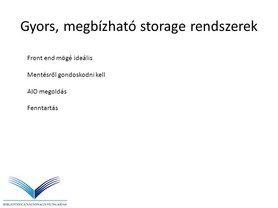 Gyors, megbízható storage rendszerek Front end mögé ideális Mentésről gondoskodni kell AIO megoldás Fenntartás