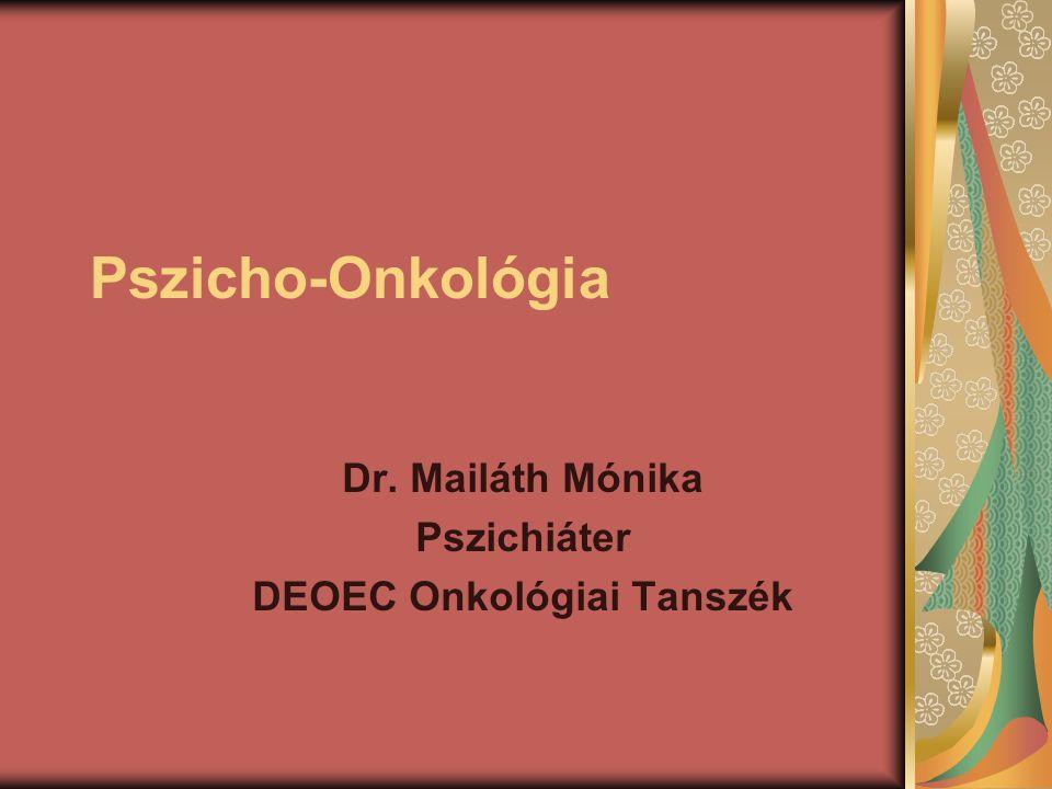 Pszicho-Onkológia Dr. Mailáth Mónika Pszichiáter DEOEC Onkológiai Tanszék