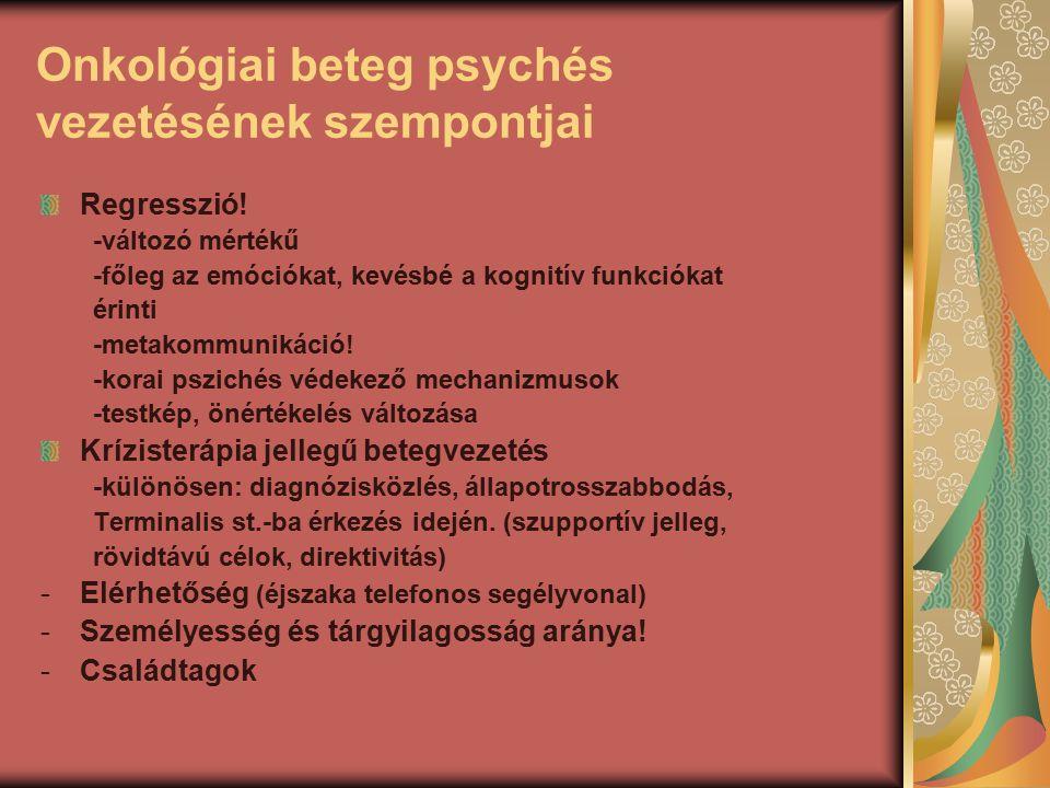 Onkológiai beteg psychés vezetésének szempontjai Regresszió! -változó mértékű -főleg az emóciókat, kevésbé a kognitív funkciókat érinti -metakommuniká
