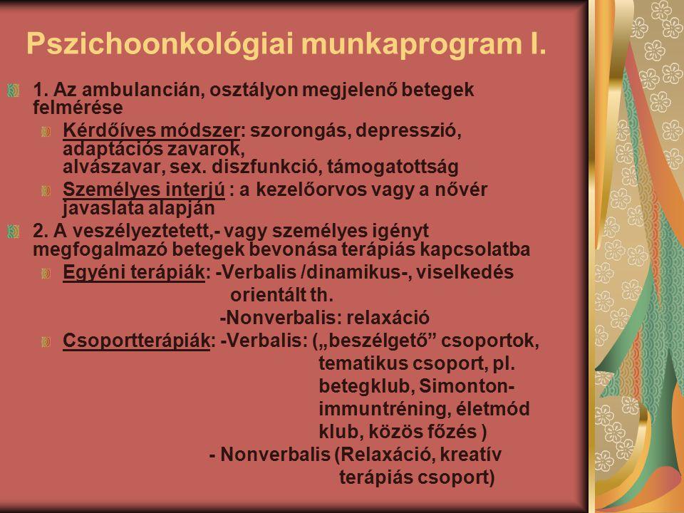 Pszichoonkológiai munkaprogram I. 1. Az ambulancián, osztályon megjelenő betegek felmérése Kérdőíves módszer: szorongás, depresszió, adaptációs zavaro