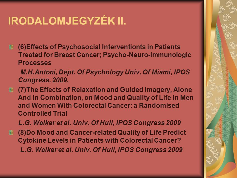 IRODALOMJEGYZÉK II. (6)Effects of Psychosocial Interventionts in Patients Treated for Breast Cancer; Psycho-Neuro-Immunologic Processes M.H.Antoni, De