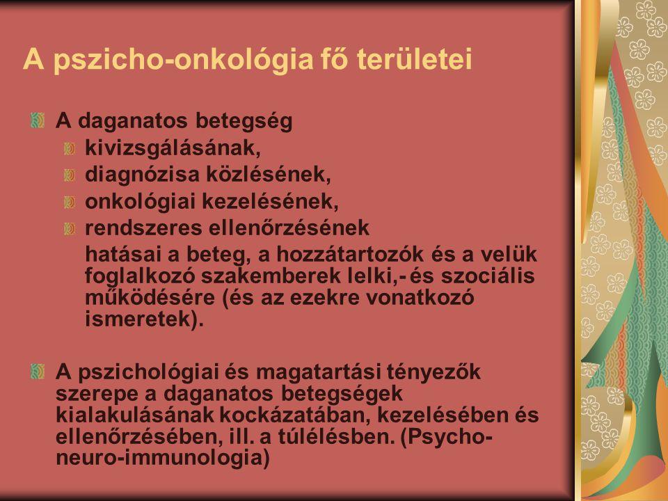 A pszicho-onkológia fő területei A daganatos betegség kivizsgálásának, diagnózisa közlésének, onkológiai kezelésének, rendszeres ellenőrzésének hatása