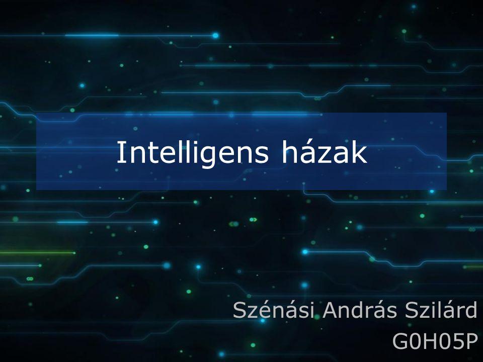 Intelligens házak Szénási András Szilárd G0H05P
