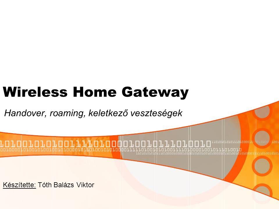 Wireless Home Gateway Handover, roaming, keletkező veszteségek Készítette: Tóth Balázs Viktor