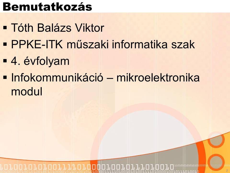 2 Bemutatkozás  Tóth Balázs Viktor  PPKE-ITK műszaki informatika szak  4. évfolyam  Infokommunikáció – mikroelektronika modul