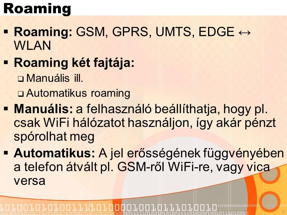 5 Roaming  Roaming: GSM, GPRS, UMTS, EDGE ↔ WLAN  Roaming két fajtája:  Manuális ill.  Automatikus roaming  Manuális: a felhasználó beállíthatja,